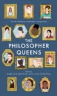The Philosopher Queens : The lives and legacies of philosophy's unsung women - eBook