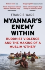 Myanmar's Enemy Within : Buddhist Violence and the Making of a Muslim 'Other' - Book