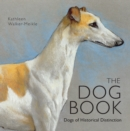 The Dog Book : Dogs of Historical Distinction - eBook