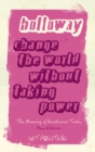 Change the World Without Taking Power : The Meaning of Revolution Today - eBook
