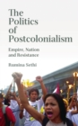 The Politics of Postcolonialism : Empire, Nation and Resistance - eBook