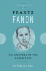 Frantz Fanon : Philosopher of the Barricades - eBook