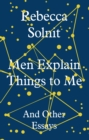 Men Explain Things to Me : And Other Essays - eBook