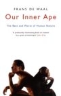 Our Inner Ape : The Best And Worst Of Human Nature - eBook