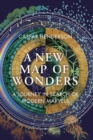 A New Map of Wonders : A Journey in Search of Modern Marvels - Book