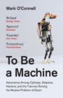 To Be a Machine : Adventures Among Cyborgs, Utopians, Hackers, and the Futurists Solving the Modest Problem of Death - Book