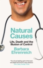 Natural Causes : Life, Death and the Illusion of Control - eBook