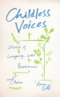 Childless Voices : Stories of Longing, Loss, Resistance and Choice - Book