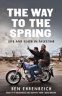 The Way to the Spring : Life and Death in Palestine - Book