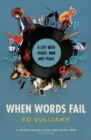 When Words Fail : A Life with Music, War and Peace - Book