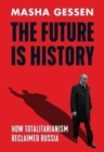 The Future is History : How Totalitarianism Reclaimed Russia - Book