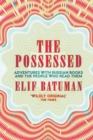 The Possessed : Adventures with Russian Books and the People Who Read Them - Book