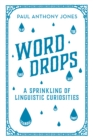 Word Drops : A Sprinkling of Linguistic Curiosities - eBook