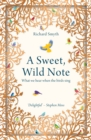 A Sweet, Wild Note : What We Hear When the Birds Sing - Book