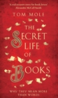 The Secret Life of Books : Why They Mean More Than Words - Book