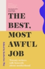 The Best, Most Awful Job : Twenty Writers Talk Honestly About Motherhood - eBook