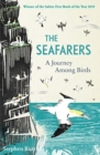 The Seafarers : A Journey Among Birds - Book