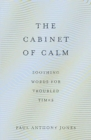 The Cabinet of Calm : Soothing Words for Troubled Times - Book