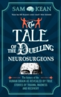 The Tale of the Duelling Neurosurgeons : The History of the Human Brain as Revealed by True Stories of Trauma, Madness, and Recovery - Book