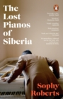 The Lost Pianos of Siberia : A Sunday Times Book of 2020 - Book