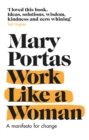 Work Like a Woman : A Manifesto For Change - Book