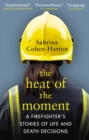 The Heat of the Moment : A Firefighter's Stories of Life and Death Decisions - Book