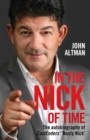 In the Nick of Time : The Autobiography of John Altman, Eastenders' Nick Cotton - Book