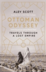 Ottoman Odyssey : Travels through a Lost Empire: Shortlisted for the Stanford Dolman Travel Book of the Year Award - Book