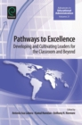 Pathways to Excellence : Developing and Cultivating Leaders for the Classroom and Beyond - eBook