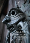 Church Curiosities : Strange Objects and Bizarre Legends - Book