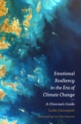 Emotional Resiliency in the Era of Climate Change : A Clinician's Guide - eBook