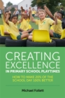 Creating Excellence in Primary School Playtimes : How to Make 20% of the School Day 100% Better - eBook