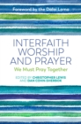 Interfaith Worship and Prayer : We Must Pray Together - eBook