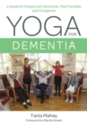 Yoga for Dementia : A Guide for People with Dementia, Their Families and Caregivers - eBook