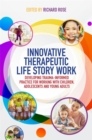 Innovative Therapeutic Life Story Work : Developing Trauma-Informed Practice for Working with Children, Adolescents and Young Adults - eBook