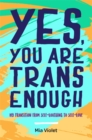 Yes, You Are Trans Enough : My Transition from Self-Loathing to Self-Love - eBook