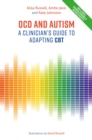 OCD and Autism : A Clinician's Guide to Adapting CBT - eBook