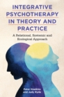 Integrative Psychotherapy in Theory and Practice : A Relational, Systemic and Ecological Approach - eBook