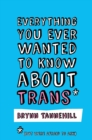 Everything You Ever Wanted to Know about Trans (But Were Afraid to Ask) - eBook
