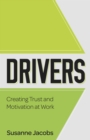DRIVERS : Creating Trust and Motivation at Work - Book