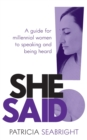 She Said! : A guide for millennial women to speaking and being heard - Book