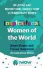 Inspirational Women of the World : Uplifting and Motivational Stories from Extraordinary Women - Book