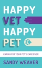 Happy Vet Happy Pet : Caring for your Pet's Caregiver - Book