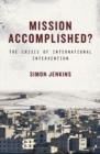 Mission Accomplished? : The Crisis of International Intervention - Book