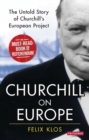 Churchill on Europe : The Untold Story of Churchill's European Project - Book
