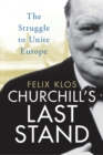 Churchill's Last Stand : The Struggle to Unite Europe - Book