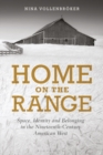 Home on the Range : Space, Identity and Belonging in the Nineteenth-Century American West - Book