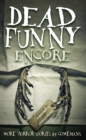 Dead Funny: Encore : More Horror Stories by Comedians - Book