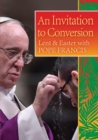 An Invitation to Conversion : Lent and Easter with Pope Francis - Book