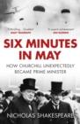 Six Minutes in May : How Churchill Unexpectedly Became Prime Minister - Book
